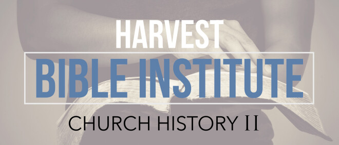 Church History 2 (Harvest Bible Institute)