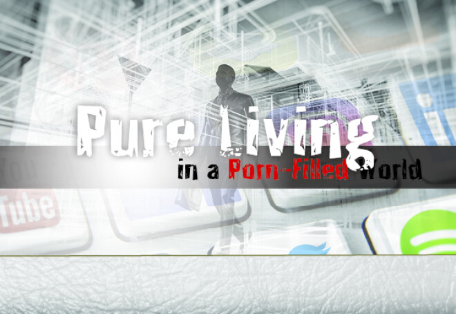 Pure Living in a Porn-Filled World